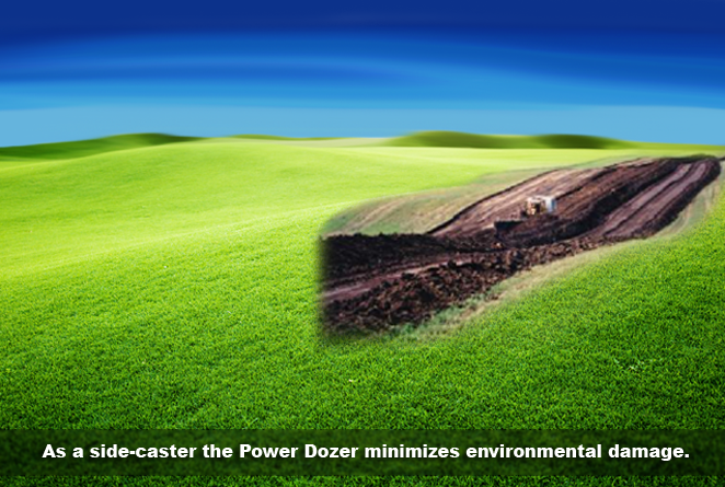 As a side-caster the Power Dozer minimizes environmental damage.